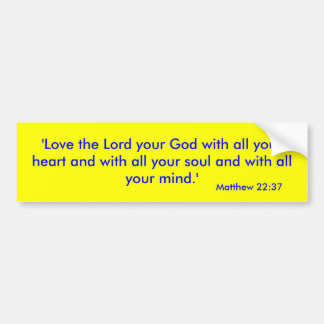 'Love the Lord your God with all your heart and... Bumper Sticker