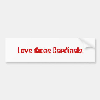 Love those Cardinals Bumper Sticker