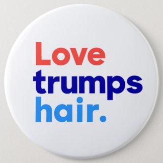 """""""LOVE TRUMPS HAIR"""" 6-inch button"""