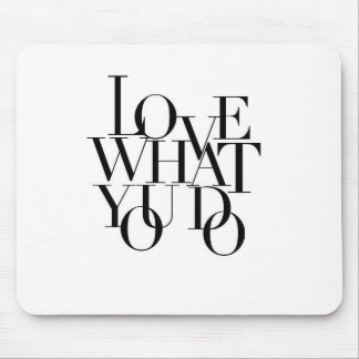 Love What You Do Mouse Pad