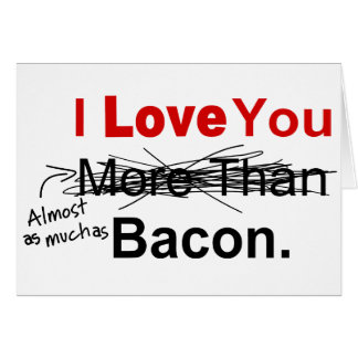 Love You Almost As Much As Bacon Card