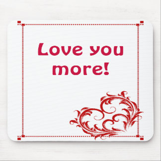 Love You More! Mouse Pad