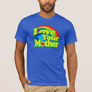 Love Your Mother - Earth Day T-Shirt