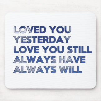Loved You Yesterday Always Have Always Will Mouse Pad