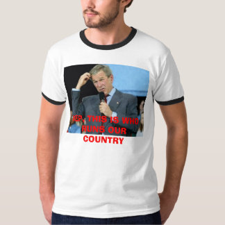 LS, YEP, THIS IS WHO RUNS OUR COUNTRY SHIRTS