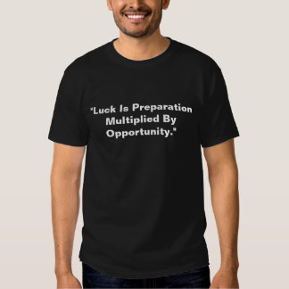 """luck is Preparation multiplied by opportunity"" T Shirt"