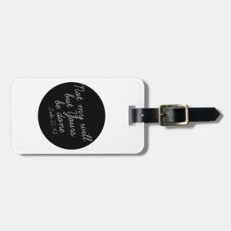 Luke 22:42 Luggage Tag (Black)