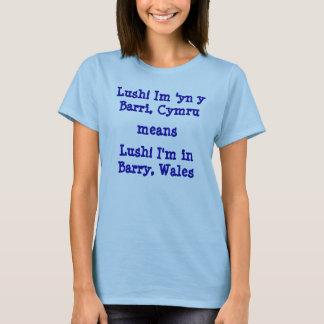 Lush! Im 'yn y Barri, Cymru, means, Lush! I'm i... T-Shirt