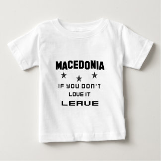 Macedonia If you don't love it, Leave Baby T-Shirt