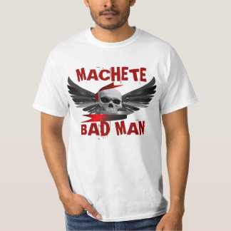 MACHETE, BAD MAN T-Shirt
