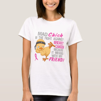 Mad Chick Messed With Friend 3 Breast Cancer T-Shirt
