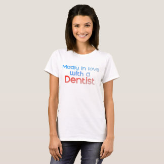 Madly In Love With A Dentist T-Shirt