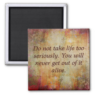 Magnet, Do not take life too s... Square Magnet