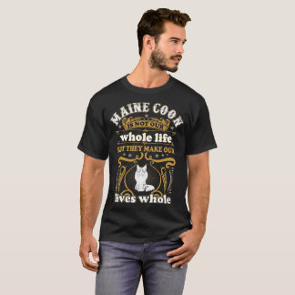 Maine Coon Cat Is Not Whole Life Make Lives Whole T-Shirt