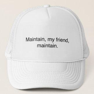 """Maintain, my friend, maintain."" trucker hat"