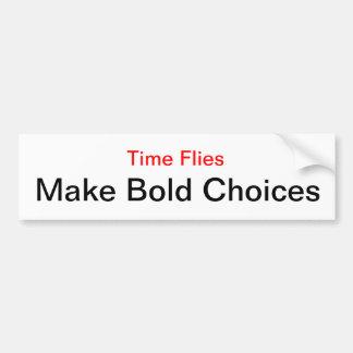 Make Bold Choices. Time Flies. Car Bumper Sticker