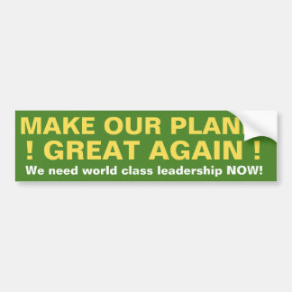 MAKE OUR PLANET GREAT AGAIN! BUMPER STICKER