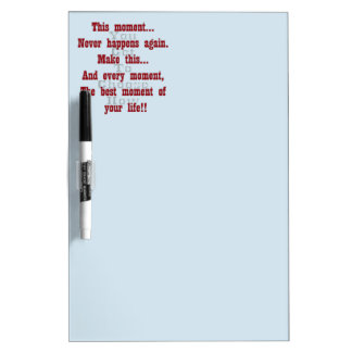 Make this moment the best moment of your life dry erase board