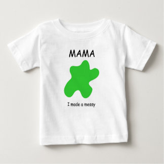 MAMA - I made a messy Baby T-Shirt