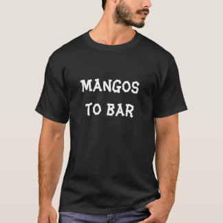 Mangos to bar T-Shirt