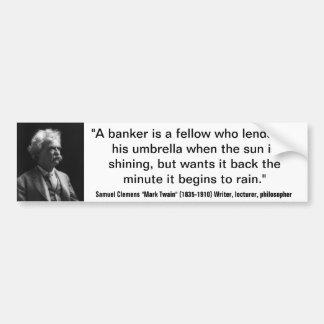 Mark Twain BANKERS LEND UMBRELLA WHEN SUNNY Quote Bumper Sticker