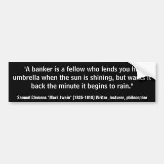 Mark Twain BANKERS LEND UMBRELLA WHEN SUNNY Quote Bumper Stickers