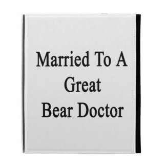 Married To A Great Bear Doctor iPad Folio Cases