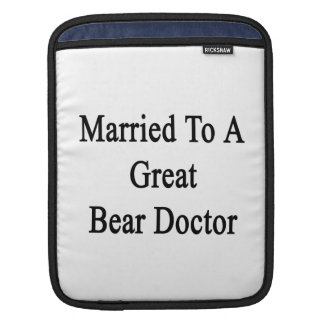 Married To A Great Bear Doctor iPad Sleeves