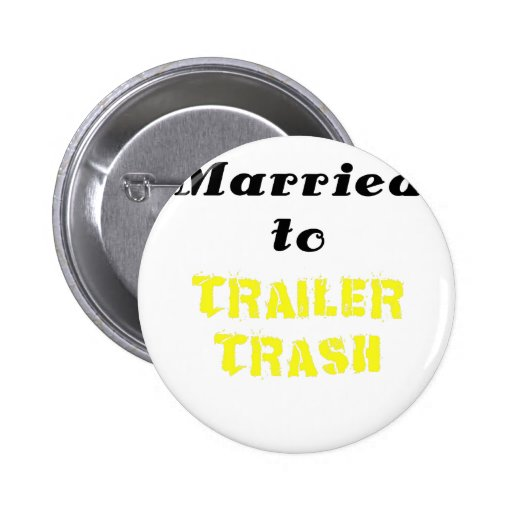 Married to Trailer Trash Pinback Buttons