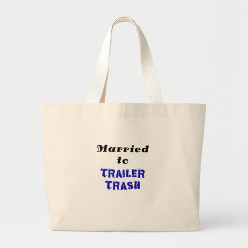Married to Trailer Trash Canvas Bags