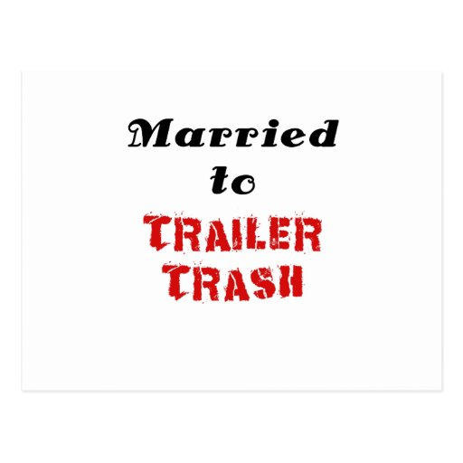 Married to Trailer Trash Postcard