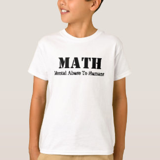 Math Mental Abuse To Humans Funny T-Shirt