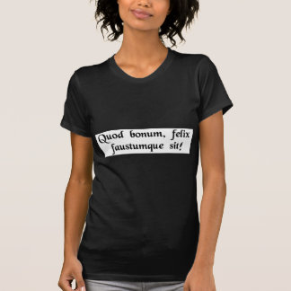 May it be good, fortunate and prosperous! T-Shirt