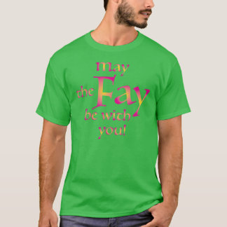 May the Fay be with you! T-Shirt