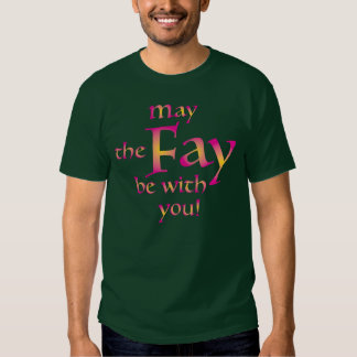 May the Fay be with you! Tees