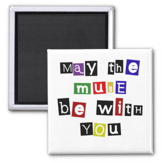 May the muse be with you (Magnet) Square Magnet