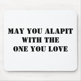 MAY YOU ALAPITWITH THEONE YOU LOVE MOUSE PAD