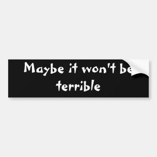 Maybe it won't be terrible bumper sticker
