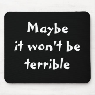 Maybe it won't be terrible mousepad