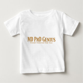 MD PhD Genius Gifts Infant T-Shirt