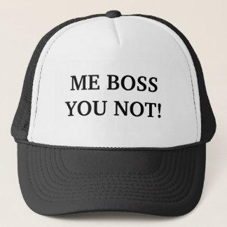 ME BOSS YOU NOT! TRUCKER HAT