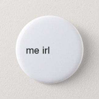 me irl 6 cm round badge