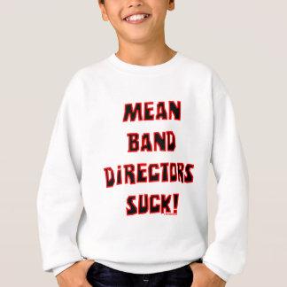 Mean Band Directors Suck Sweatshirt