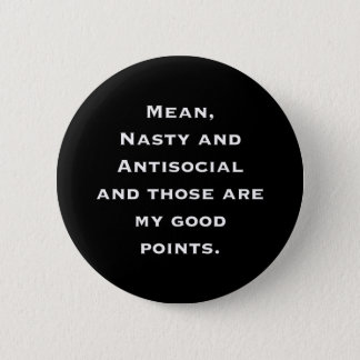 Mean, Nasty and Antisocial 6 Cm Round Badge
