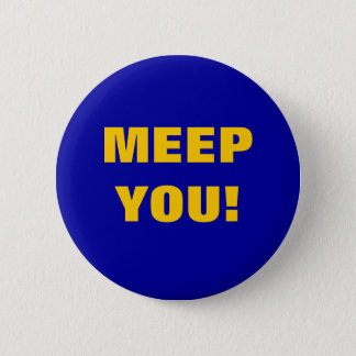 MEEP YOU! 6 CM ROUND BADGE