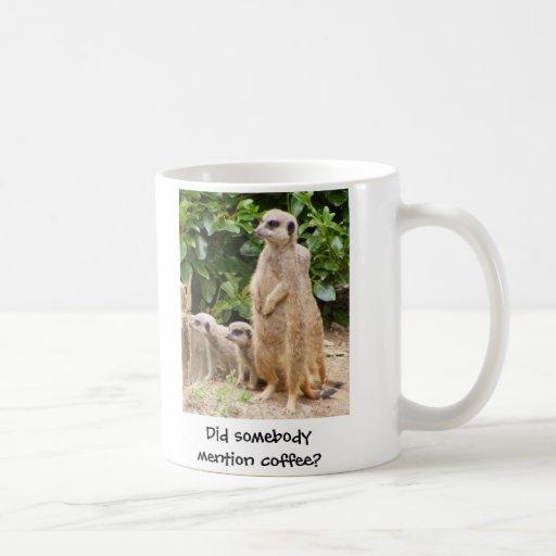 Meerkat mug somebody mention coffee