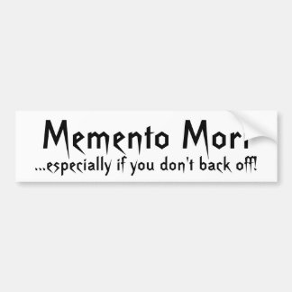 Memento Mori, ...especially if you don't back off! Bumper Sticker