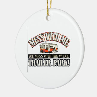 Mess with me you mess with the whole trailer park round ceramic decoration