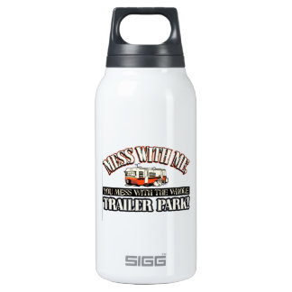 Mess with me you mess with the whole trailer park 10 oz insulated SIGG thermos water bottle