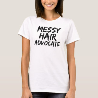 Messy hair advocate T-Shirt